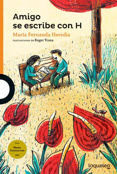 Amigo se escribe con H de la autora ecuatoriana María Fernanda Herida e ilustraciones de Roger Ycaza.
